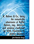 R. Holmes & Co.; Being the Remarkable Adventures of Raffles Holmes, Esq., Detective and Amateur Crac