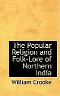 The Popular Religion and Folk-Lore of Northern India