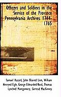 Officers and Soldiers in the Service of the Province Pennsylvania Archives 1744-1765