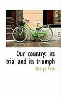 Our Country: Its Trial and Its Triumph