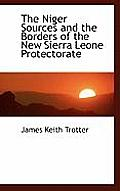 The Niger Sources and the Borders of the New Sierra Leone Protectorate