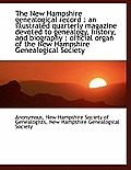 The New Hampshire Genealogical Record: An Illustrated Quarterly Magazine Devoted to Genealogy, Hist