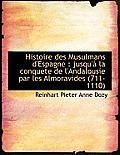 Histoire Des Musulmans D'Espagne: Jusqu' La Conquete de L'Andalousie Par Les Almoravides (711-1110