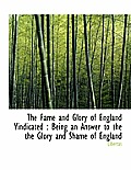 The Fame and Glory of England Vindicated: Being an Answer to the the Glory and Shame of England