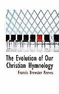 The Evolution of Our Christian Hymnology