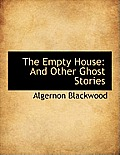 The Empty House: And Other Ghost Stories