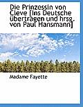 Die Prinzessin Von Cleve [Ins Deutsche Ubertragen Und Hrsg. Von Paul Hansmann]