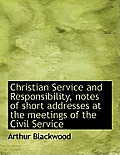 Christian Service and Responsibility, Notes of Short Addresses at the Meetings of the Civil Service