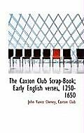 The Caxton Club Scrap-Book; Early English Verses, 1250-1650