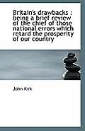 Britain's Drawbacks: Being a Brief Review of the Chief of Those National Errors Which Retard the PR