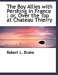The Boy Allies with Pershing in France: Or, Over the Top at Chateau Thierry