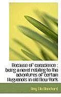 Because of Conscience: Being a Novel Relating to the Adventures of Certain Huguenots in Old New Yor