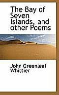 The Bay of Seven Islands, and Other Poems