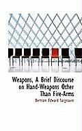 Weapons, a Brief Discourse on Hand-Weapons Other Than Fire-Arms