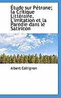 Etude Sur Petrone; La Critique Litteraire, L'Imitation Et La Parodie Dans Le Satiricon