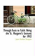 Through Facts to Faith: Being the St. Margaret's Lectures for 1912
