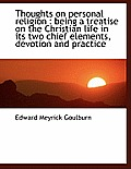 Thoughts on Personal Religion: Being a Treatise on the Christian Life in Its Two Chief Elements, de