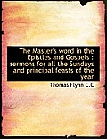 The Master's Word in the Epistles and Gospels: Sermons for All the Sundays and Principal Feasts of