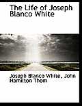 The Life of Joseph Blanco White