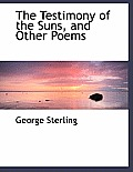 The Testimony of the Suns, and Other Poems