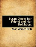 Susan Clegg; Her Friend and Her Neighbors