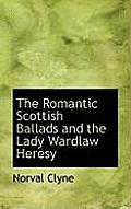 The Romantic Scottish Ballads and the Lady Wardlaw Heresy