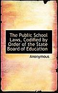 The Public School Laws, Codified by Order of the State Board of Education