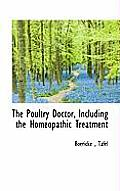 The Poultry Doctor, Including the Homeopathic Treatment