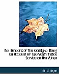 The Pioneers of the Klondyke: Being an Account of Two Years Police Service on the Yukon