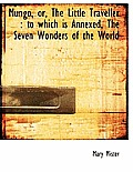 Mungo, Or, the Little Traveller: To Which Is Annexed, the Seven Wonders of the World