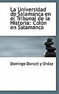 La Universidad de Salamanca En El Tribunal de La Historia: Col N En Salamanca