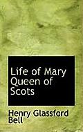 Life of Mary Queen of Scots
