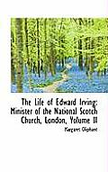 The Life of Edward Irving: Minister of the National Scotch Church, London, Volume II