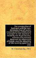 The Composition of Hydrogen and the Non-Decomposition of Water, Incontrovertibly Established in Answ