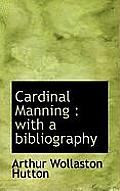 Cardinal Manning: With a Bibliography