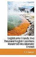 English Into French; Five Thousand English Locutions Rendered Into Idiomatic French