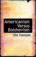 Americanism Versus Bolshevism