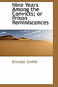 Nine Years Among the Convicts; Or Prison Reminiscences