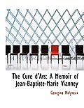The Cur D'Ars: A Memoir of Jean-Baptiste-Marie Vianney