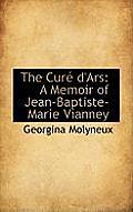The Cure D'Ars: A Memoir of Jean-Baptiste-Marie Vianney