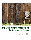 The Royal Fishery Dompanies of the Seventeenth Century