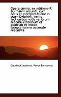 Opera Omnia; Ex Editione P. Burmanni Secundi, Cum Notis Et Interpretatione in Usum Delphini, Variis