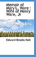 Memoir of Mary L. Ware: Wife of Henry Ware, Jr