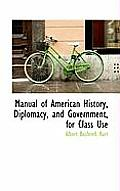 Manual of American History, Diplomacy, and Government, for Class Use