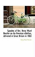 Speeches of REV. Henry Ward Beecher on the American Rebellion, Delivered in Great Britain in 1863