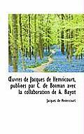 Uvres de Jacques de Hemricourt, Publiees Par C. de Borman Avec La Collaboration de A. Bayot