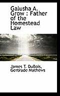 Galusha A. Grow: Father of the Homestead Law