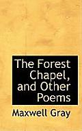 The Forest Chapel, and Other Poems