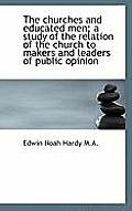 The Churches and Educated Men; A Study of the Relation of the Church to Makers and Leaders of Public