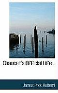 Chaucer's Official Life ..